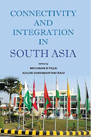 Connectivity and Integration in South Asia: Mohanan B. Pillai,