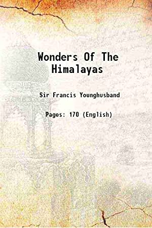 Wonders Of The Himalayas 1924 [Hardcover]: Sir Francis Younghusband