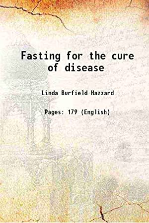 Fasting for the cure of disease 1908: Linda Burfield Hazzard