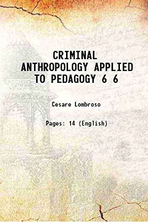 CRIMINAL ANTHROPOLOGY APPLIED TO PEDAGOGY Volume 6: Cesare Lombroso