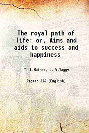The royal path of life or, Aims: T. L.Haines, L.