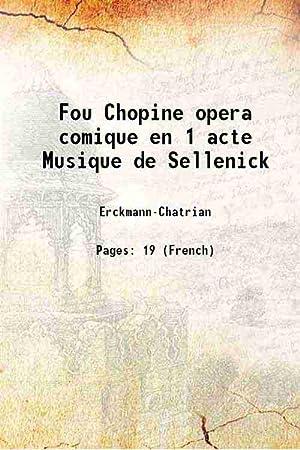 Fou Chopine opera comique en 1 acte: Erckmann-Chatrian