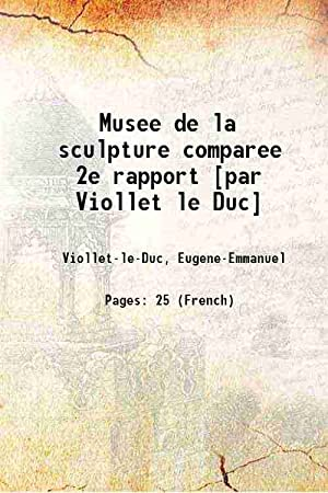 Musee de la sculpture comparee 2e rapport: Viollet-le-Duc, Eugene-Emmanuel
