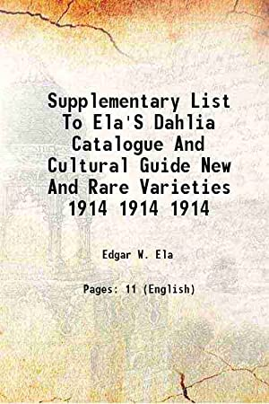 Supplementary List To Ela'S Dahlia Catalogue And: Edgar W. Ela