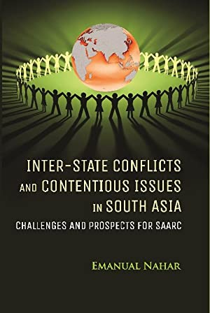 Inter-State Conflicts and Contentious Issues in South: Emanual Nahar