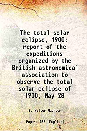 The total solar eclipse, 1900 report of: E. Walter Maunder