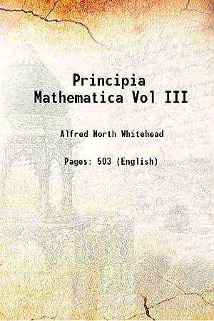 Principia Mathematica Vol III: Alfred North Whitehead