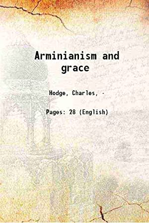 Arminianism and grace 1881: Hodge, Charles, -