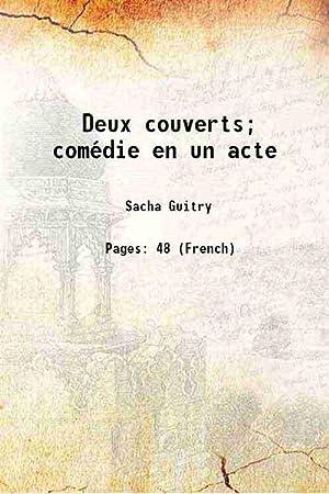 Deux couverts; comédie en un acte 1922: Sacha Guitry