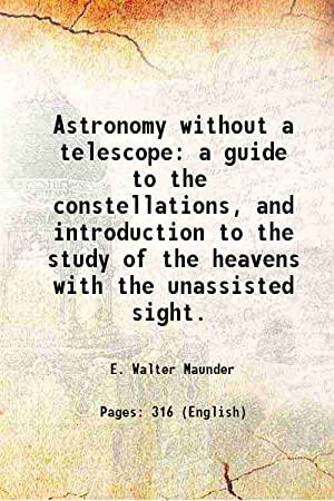 Astronomy without a telescope a guide to: E. Walter Maunder