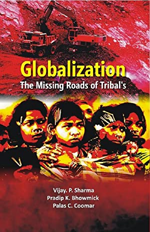 Globalisation: the Missing Roads of Tribal: Vijay P. Sharma,