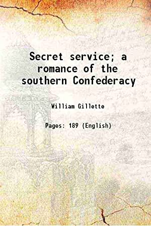 Secret service; a romance of the southern: William Gillette