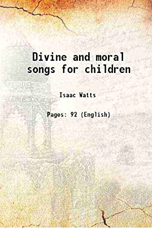 Divine and moral songs for children: Isaac Watts