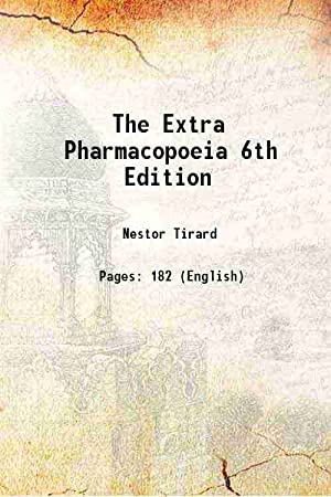 The Extra Pharmacopoeia 6th Edition 1886: Nestor Tirard