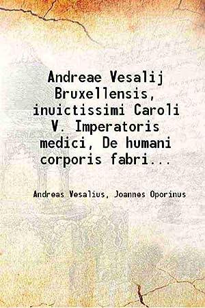 Andreae Vesalij Bruxellensis, inuictissimi Caroli V. Imperatoris: Andreas Vesalius, Joannes
