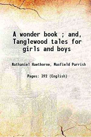 A wonder book ; and, Tanglewood tales: Nathaniel Hawthorne, Maxfield
