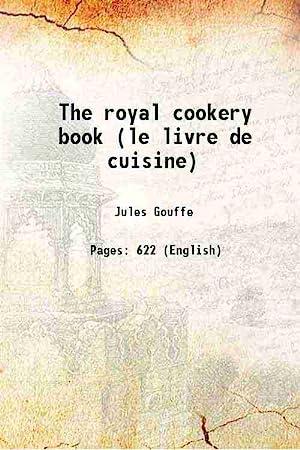 The royal cookery book (le livre de: Jules Gouffe, Alphonse