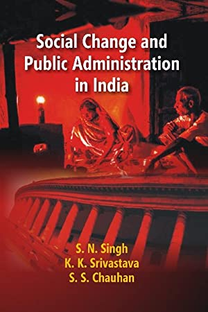 Social Change and Public Administration in India: S.N. Singh, K.K.