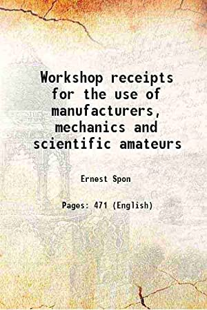 Workshop receipts for the use of manufacturers,: Ernest Spon