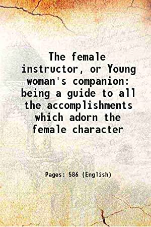 The female instructor, or Young woman's companion: Anonymous