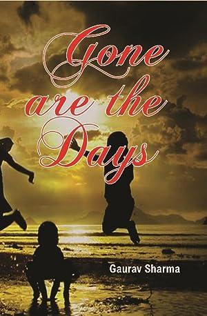 Gone Are the Days: Gaurav Sharma