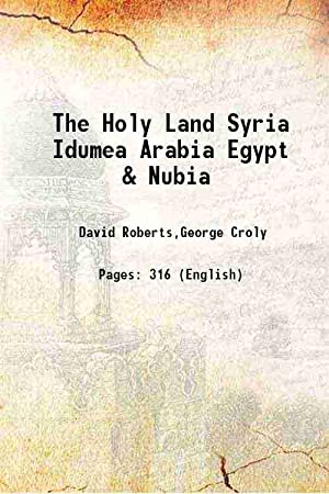 The Holy Land Syria Idumea Arabia Egypt: David Roberts,George Croly