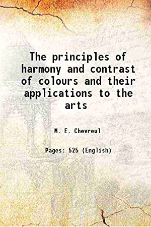 The principles of harmony and contrast of: M. E. Chevreul