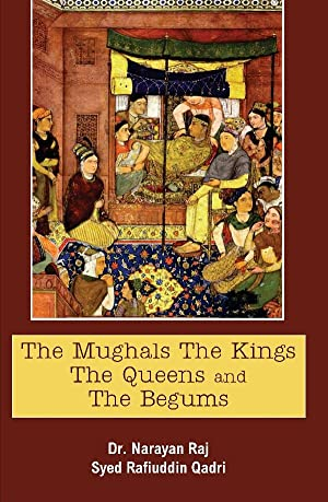 The Mughals The Kings The Queens and: Dr. Narayan Raj,