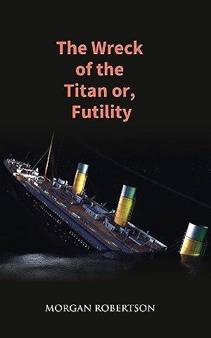 The Wreck of The Titan Or, Futility: Morgan Robertson