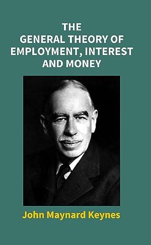 The General Theory of Employment, Interest and: John Maynard Keynes