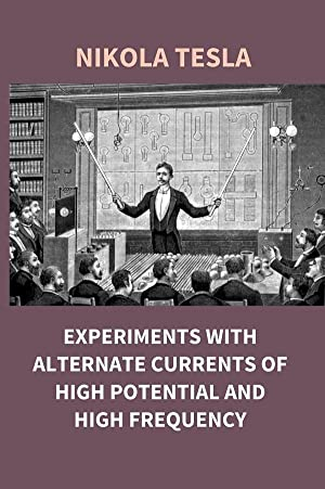 Experiments With Alternate Currents of High Potential: Nikola Tesla