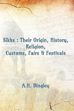 Sikhs : Their Origin, History, Religion, Customs,: A.H. Bingley