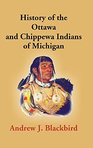 History of the Ottawa and Chippewa Indians: Andrew J. Blackbird