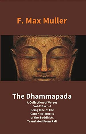 The Dhammapada: A Collection of Verses Vol-X: F. Max Muller
