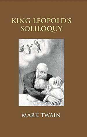King Leopold's Soliloquy: A Defense of His: Mark Twain