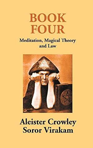 Book Four: Meditation, Magical Theory and Law: Aleister Crowley, Soror