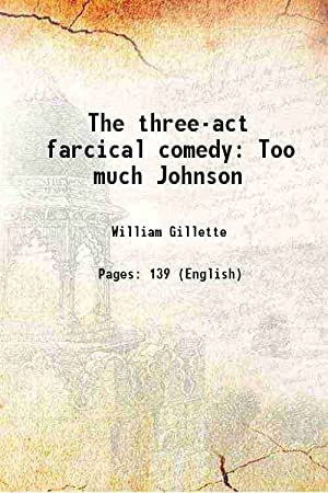 The three-act farcical comedy Too much Johnson: William Gillette