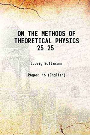 ON THE METHODS OF THEORETICAL PHYSICS Volume: Ludwig Boltzmann