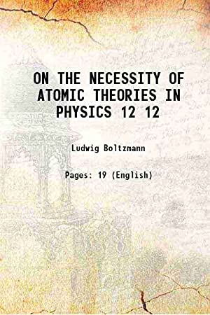 ON THE NECESSITY OF ATOMIC THEORIES IN: Ludwig Boltzmann