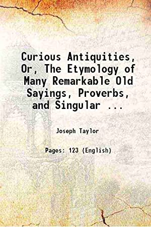 Curious Antiquities, Or, The Etymology of Many: Joseph Taylor