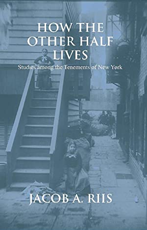 How the Other Half Lives: Jacob A. Riis