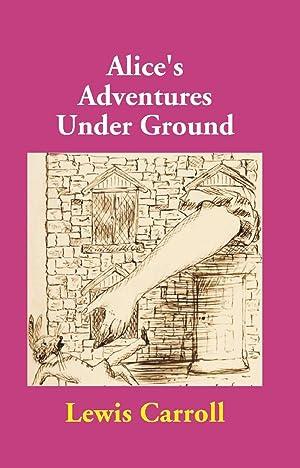 Alice's Adventures Under Ground [Hardcover]: Lewis Carroll