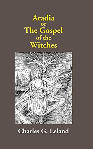 Aradia Or the Gospel of the Witches: Charles G. Leland