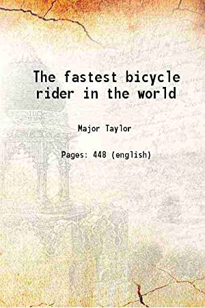 The fastest bicycle rider in the world: Marshall W. Taylor