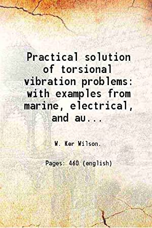 Practical solution of torsional vibration problems with: W. Ker Wilson.
