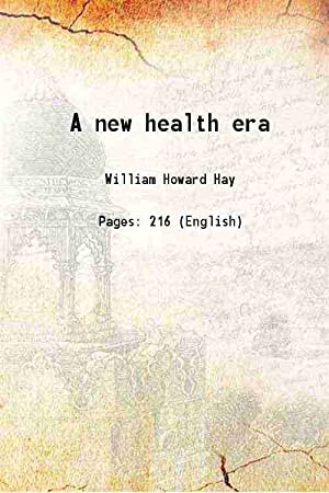 A new health era 1935 [Hardcover]: William Howard Hay