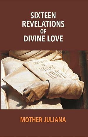 Sixteen Revelations of Divine Love: Shewed to: Mother Juliana