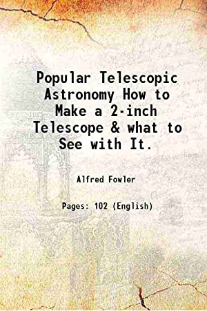Popular Telescopic Astronomy How to Make a: Alfred Fowler