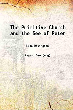 The Primitive Church and the See of: Luke Rivington