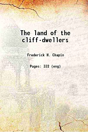 The land of the cliff-dwellers 1892: Frederick H. Chapin